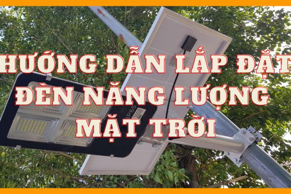 Hướng dẫn lắp đặt đèn năng lượng mặt trời (đèn NLMT)