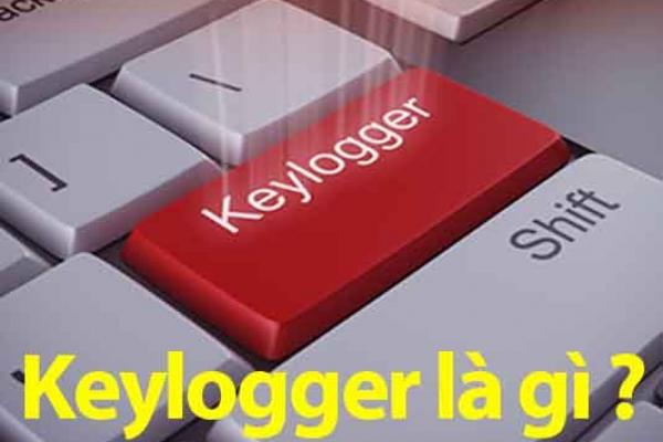 Keylogger là gì? Cách nhận biết và phòng tránh Keylogger