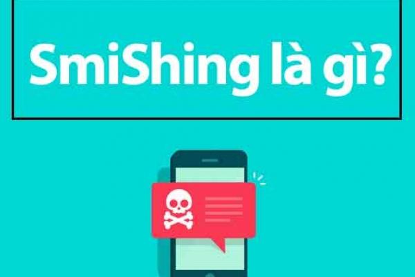 Tìm hiểu về SmiShing là gì ? Lừa đảo qua tin nhắn